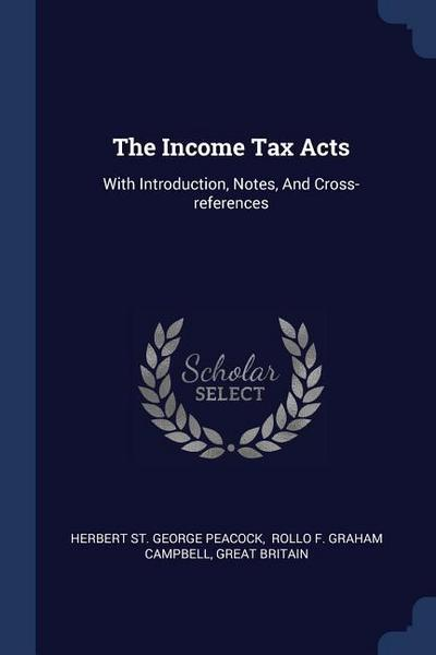 The Income Tax Acts: With Introduction, Notes, and Cross-References