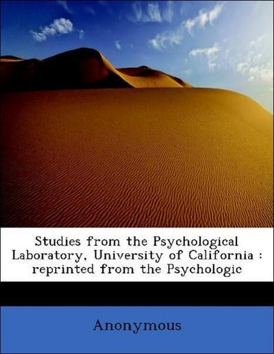 Studies from the Psychological Laboratory, University of California : reprinted from the Psychologic