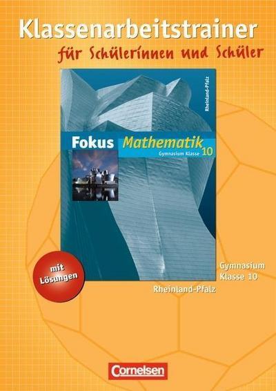Fokus Mathematik 10. Schuljahr. Klassenarbeitstrainer. Gymnasium Rheinland-Pfalz