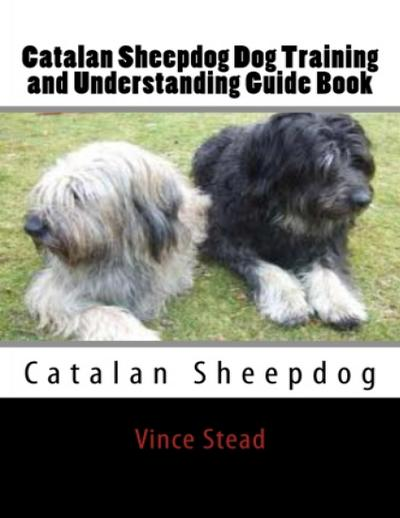 Catalan Sheepdog Dog Training and Understanding Guide Book