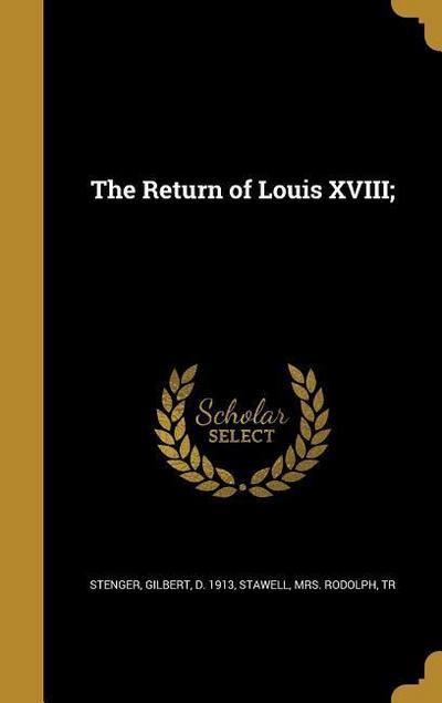 RETURN OF LOUIS XVIII