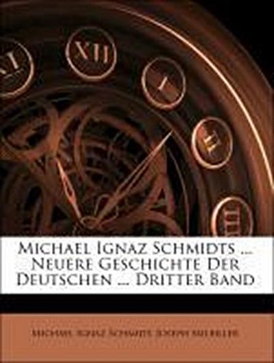 Michael Ignaz Schmidts ... Neuere Geschichte Der Deutschen ... Dritter Band