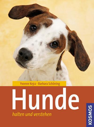 Hunde: halten und verstehen - Kosmos (Franckh-Kosmos) - Broschiert, Deutsch, Yvonne Kejcz, Barbara Schöning, halten und verstehen, halten und verstehen