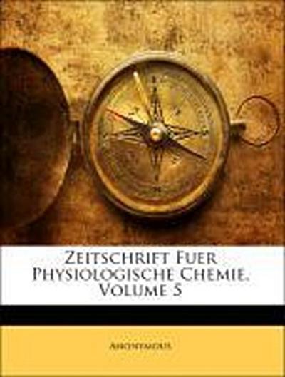 Zeitschrift Fuer Physiologische Chemie, Fuenfter Band