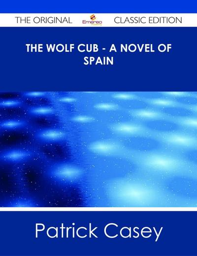 The Wolf Cub - A Novel of Spain - The Original Classic Edition