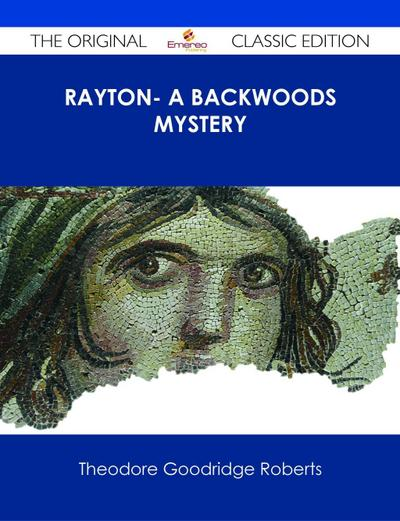 Rayton- A Backwoods Mystery - The Original Classic Edition