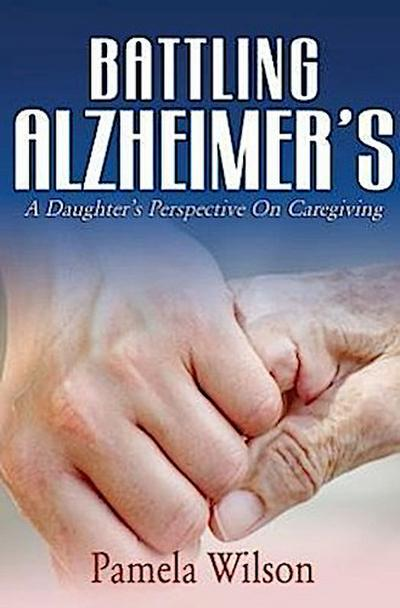 Battling Alzheimer's: A Daughter's Perspective on Caregiving