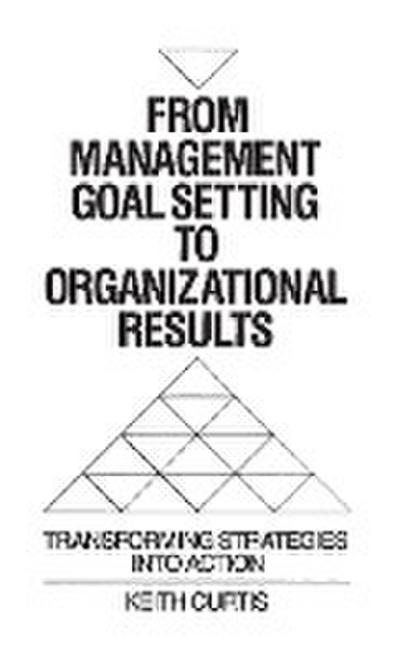 From Management Goal-Setting to Organizational Results: Transforming Strategies Into Action