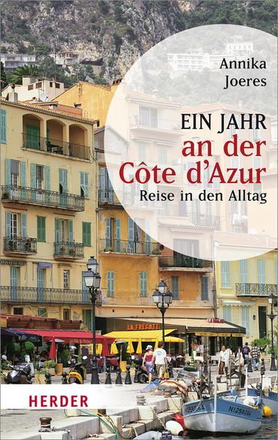 Ein Jahr an der Côte d'Azur: Reise in den Alltag (HERDER spektrum, Band 6694)