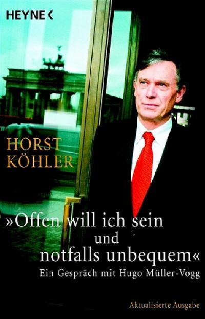 Offen will ich sein und notfalls unbequem: Ein Gespräch mit Hugo Müller-Vogg - Heyne Verlag - Taschenbuch, Deutsch, Horst Köhler, ,