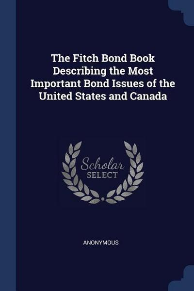The Fitch Bond Book Describing the Most Important Bond Issues of the United States and Canada