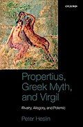 Propertius, Greek Myth, and Virgil: Rivalry, Allegory, and Polemic