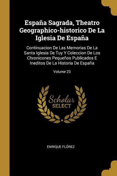 España Sagrada, Theatro Geographico-historico De La Iglesia De España: Continuacion De Las Memorias De La Santa Iglesia De Tuy Y Coleccion De Los Chro