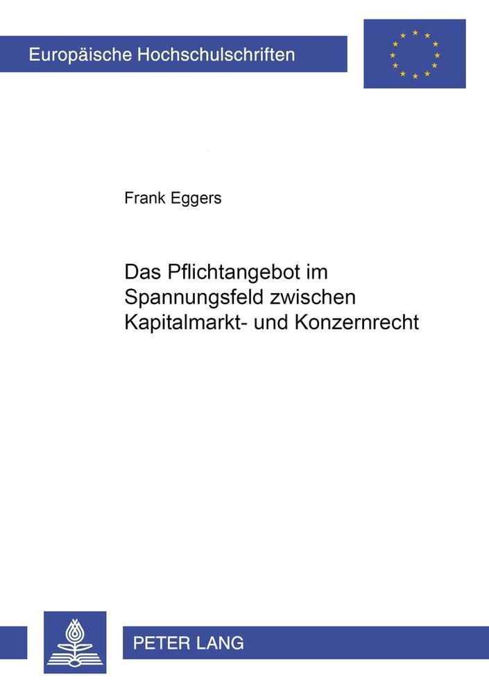 Das Pflichtangebot im Spannungsfeld zwischen Kapitalmarkt- und Konzernrecht ...