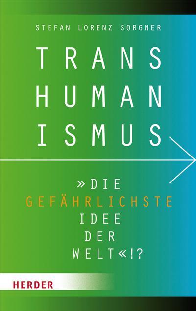 Transhumanismus - 'die gefährlichste Idee der Welt'!?