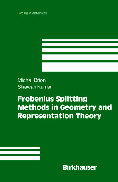 Frobenius Splitting Methods in Geometry and Representation Theory