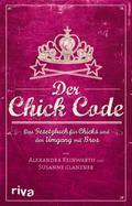 9783864130960 - Alexandra Reinwarth: Der Chick Code - Das Gesetzbuch für Chicks und den Umgang mit Bros - Buch