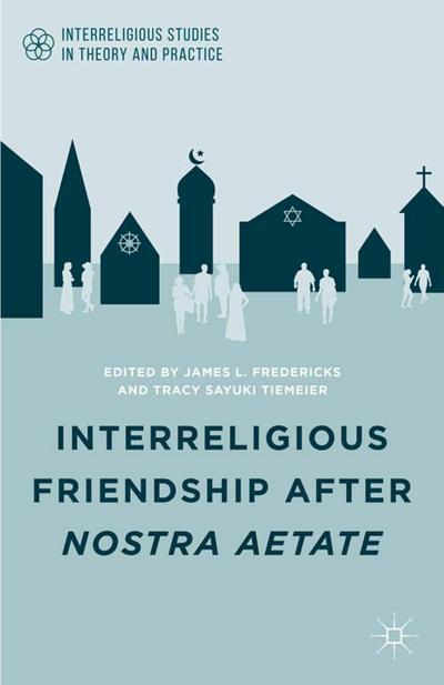 Interreligious Friendship after Nostra Aetate