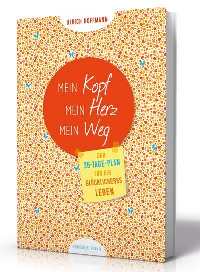 Mein Kopf. Mein Herz. Mein Weg.: Der 28-Tage-Plan für ein glücklicheres Leben (Buch im Großformat, einfach glücklicher werden, Achtsamkeit, Meditation, Fantasiereise)