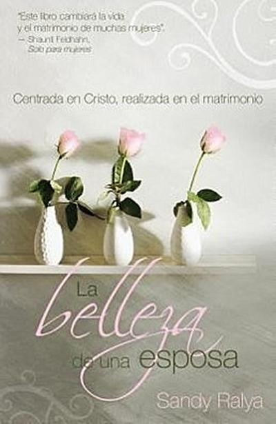 La Belleza de Una Esposa: Centrada En Cristo, Realizada En El Matrimonio = The Beautiful Wife