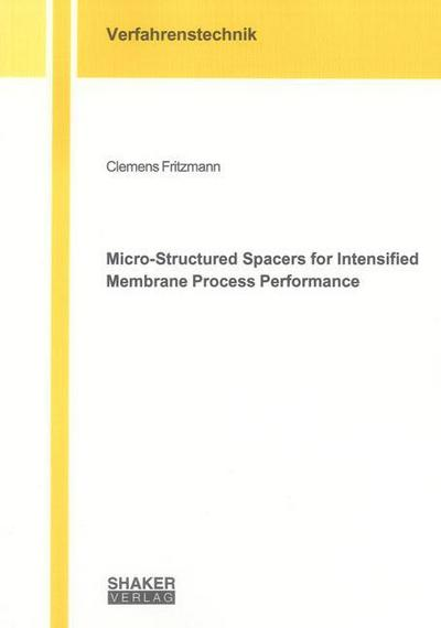 Micro-Structured Spacers for Intensified Membrane Process Performance