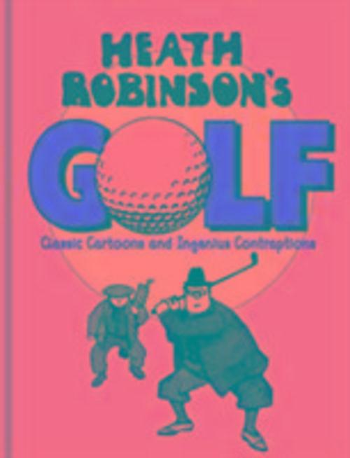 Heath Robinson's Golf W. Heath Robinson