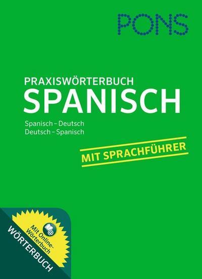 PONS Praxiswörterbuch Spanisch: Spanisch-Deutsch / Deutsch-Spanisch. Mit Sprachführer und Online-Wörterbuch