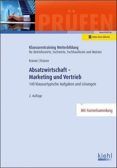 Absatzwirtschaft - Marketing und Vertrieb: 140 klausurtypische Aufgaben und Lösungen. (Klausurentraining Weiterbildung - für Betriebswirte, Fachwirte, Fachkaufleute und Meister)