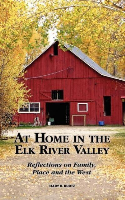At Home in the Elk River Valley: Reflections on Family, Place and the West