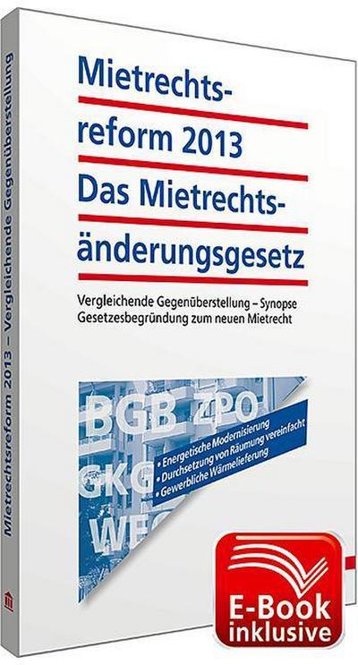 Mietrechtsreform 2013 - Das Mietrechtsänderungsgesetz inkl. E-Book; Vergleichende Gegenüberstellung - Synopse; Gesetzesbegründung zum neuen Mietrecht