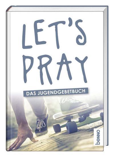 Let's pray: Das Jugendgebetbuch
