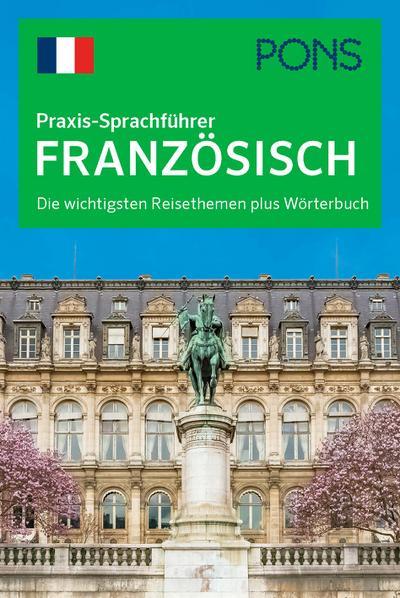 PONS Praxis-Sprachführer Französisch: Die wichtigsten Reisethemen plus Wörterbuch