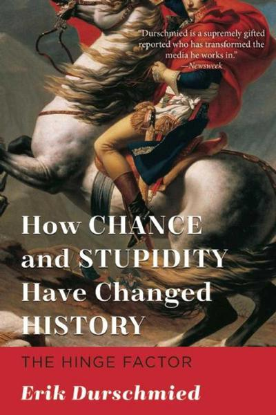 How Chance and Stupidity Have Changed History: The Hinge Factor