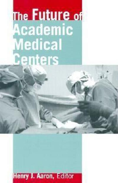 The Future of Academic Medical Centers