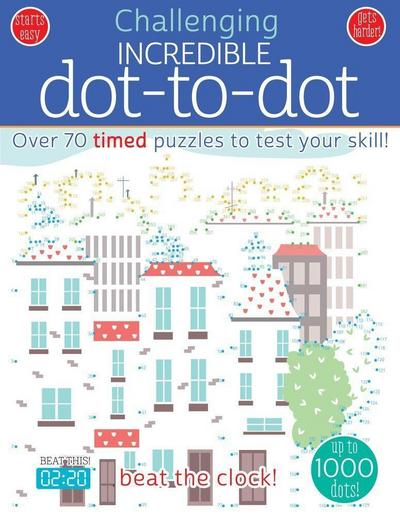 Incredible Dot to Dot: Over 70 Timed Puzzles to Test Your Skill!