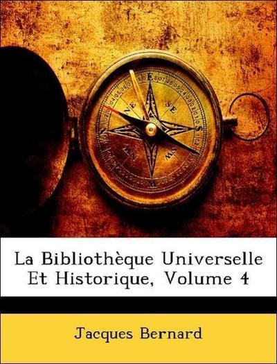 La Bibliothèque Universelle Et Historique, Volume 4