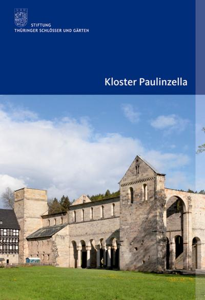 Kloster Paulinzella (Amtliche Führer der Stiftung Thüringer Schlösser und Gärten)