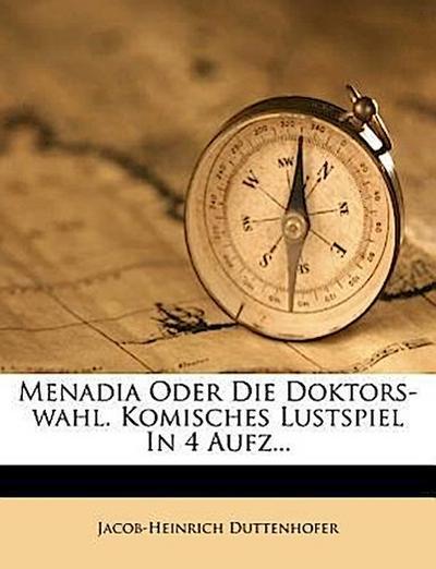 Menadia oder die Doktors-Wahl.