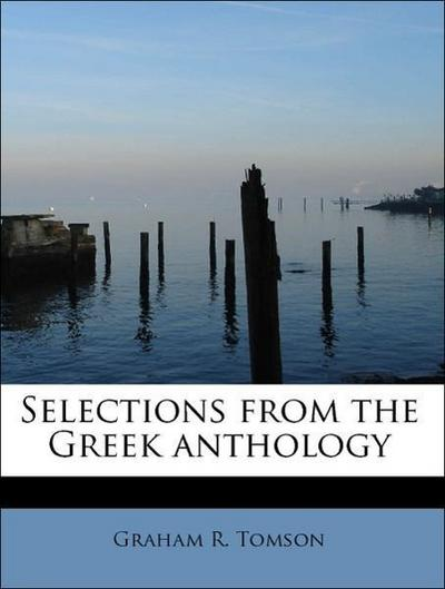 Selections from the Greek anthology