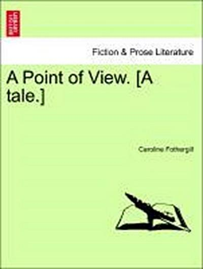 A Point of View. [A tale.]