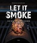 Let it smoke!: Die Welt der Raucharomen für jeden Grill