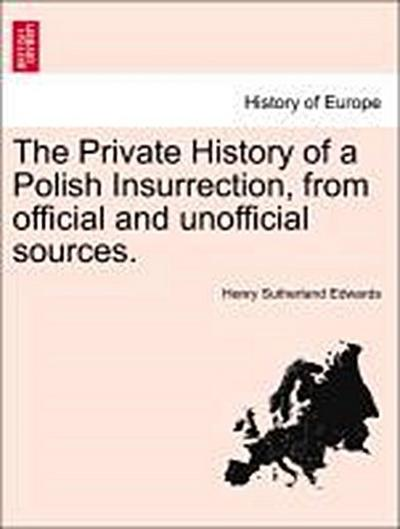 The Private History of a Polish Insurrection, from official and unofficial sources. Vol. II