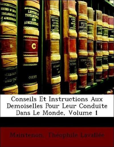 Conseils Et Instructions Aux Demoiselles Pour Leur Conduite Dans Le Monde, Volume 1
