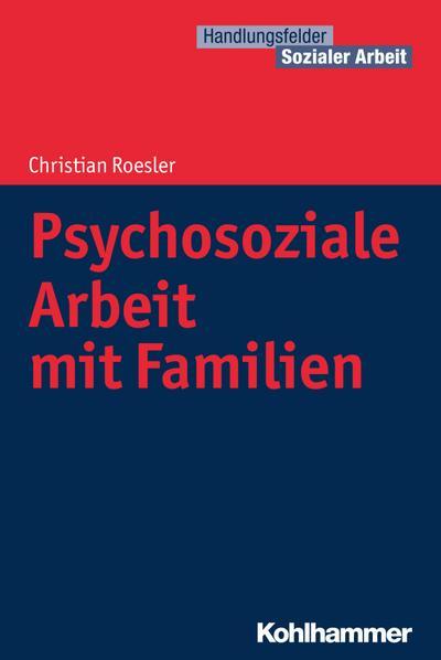 Psychosoziale Arbeit mit Familien (Handlungsfelder Sozialer Arbeit)