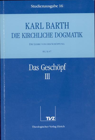 Die kirchliche Dogmatik, Studienausgabe, 31 Bde., Bd.16, Das Geschöpf: Die Kirchliche Dogmatik. Studienausgabe: Band 16: III.2 47: Das Geschopf III
