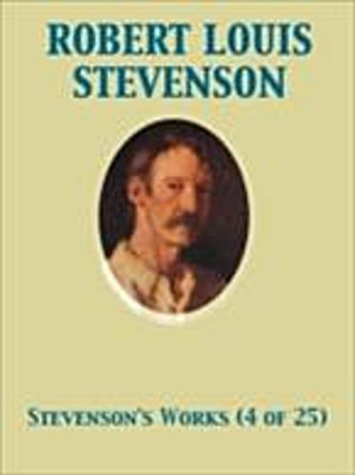 Works of Robert Louis Stevenson - Swanston Edition Vol. 4 (of 25)