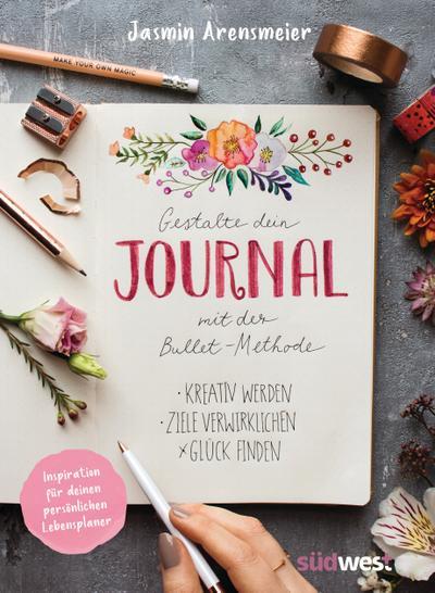 Gestalte dein Journal mit der Bullet-Methode; Kreativ werden, Ziele verwirklichen, Glück finden - Inspiration für deinen persönlichen Lebensplaner; Deutsch; ca. 80 Farbfotos