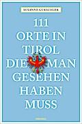 111 Orte in Tirol, die man gesehen haben muß; ...