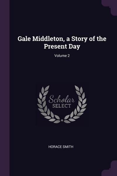 Gale Middleton, a Story of the Present Day; Volume 2