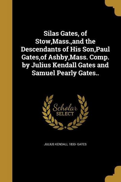 SILAS GATES OF STOW MASS & THE